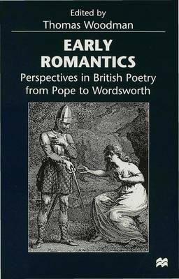 Early Romantics: Perspectives in British Poetry from Pope to Wordsworth (Hardback)