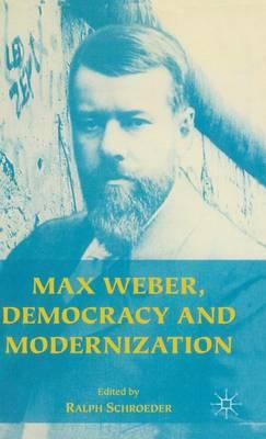 Max Weber, Democracy and Modernization (Hardback)