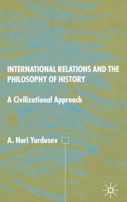 International Relations and the Philosophy of History: A Civilizational Approach (Hardback)