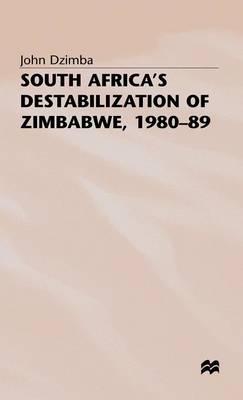 South Africa's Destabilisation of Zimbabwe, 1980-89 (Hardback)