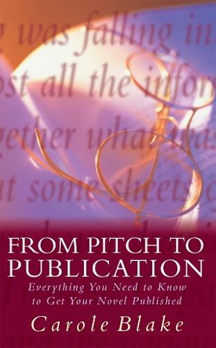 From Pitch to Publication: Everything You Need to Know to Get Your Novel Published (Paperback)