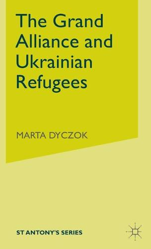 The Grand Alliance and Ukrainian Refugees - St Antony's Series (Hardback)