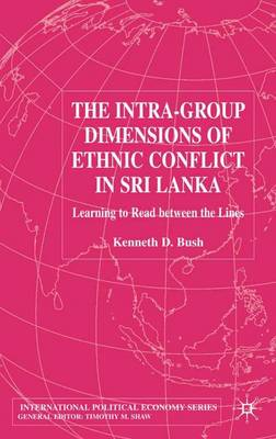 The Intra-Group Dimensions of Ethnic Conflict in Sri Lanka: Learning to Read Between the Lines - MBA Series (Hardback)