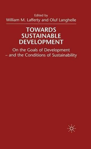 Towards Sustainable Development: On the Goals of Development - and the Conditions of Sustainability (Hardback)