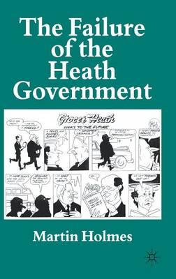 The Failure of the Heath Government (Hardback)
