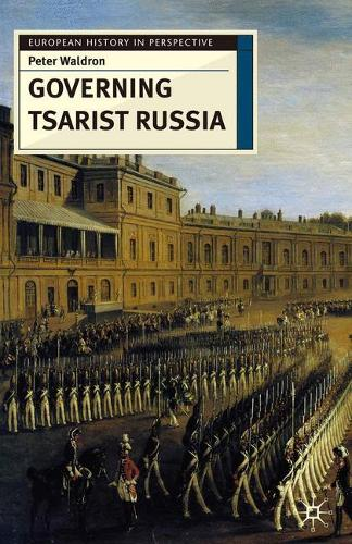 Governing Tsarist Russia - European History in Perspective (Hardback)