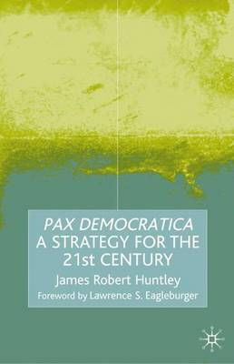 Pax Democratica: A Strategy for the 21st Century (Hardback)