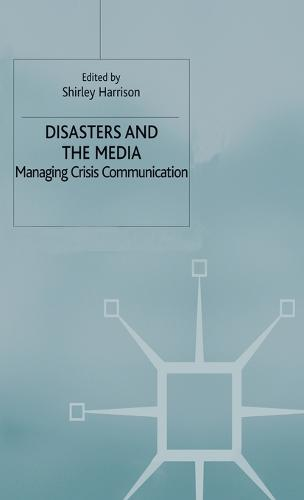 Disasters and the Media: Managing crisis communications (Hardback)
