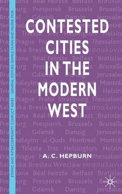 Contested Cities in the Modern West - Ethnic and Intercommunity Conflict (Hardback)