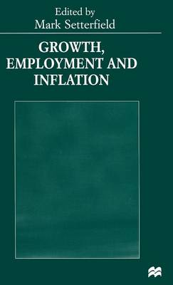 Growth, Employment and Inflation: Essays in Honour of John Cornwall (Hardback)