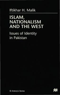 Islam, Nationalism and the West: Issues of Identity in Pakistan - St Antony's Series (Hardback)