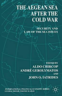 The Aegean Sea after the Cold War: Security and Law-of-the-Sea Issues - International Political Economy Series (Paperback)
