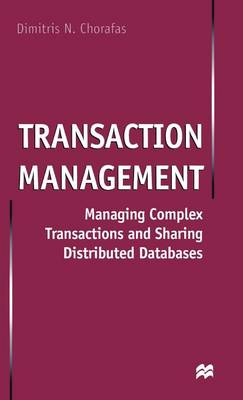 Transaction Management: Managing Complex Transactions and Sharing Distributed Databases (Hardback)