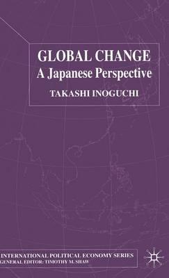 Global Change: A Japanese Perspective - International Political Economy Series (Hardback)