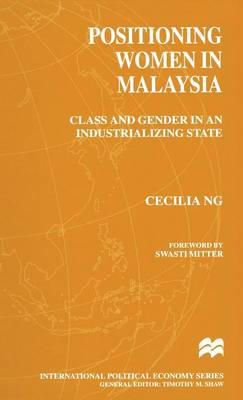 Positioning Women in Malaysia: Class and Gender in an Industrializing State - International Political Economy Series (Hardback)