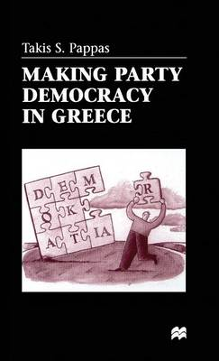 Making Party Democracy in Greece (Hardback)