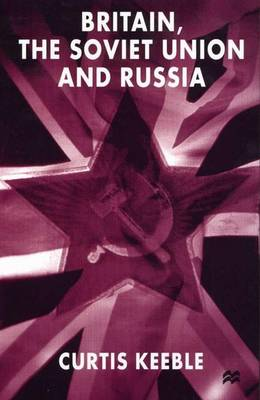 Britain, the Soviet Union and Russia (Paperback)