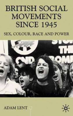 British Social Movements since 1945: Sex, Colour, Peace and Power - Contemporary History in Context (Hardback)