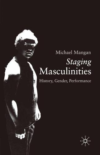 Staging Masculinities: History, Gender, Performance (Paperback)