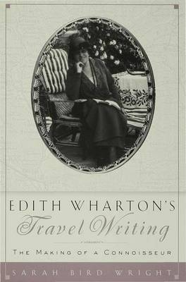 Edith Wharton's Travel Writing: The Making of a Connoisseur (Hardback)