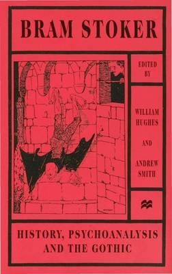 Bram Stoker: History, Psychoanalysis and the Gothic (Hardback)