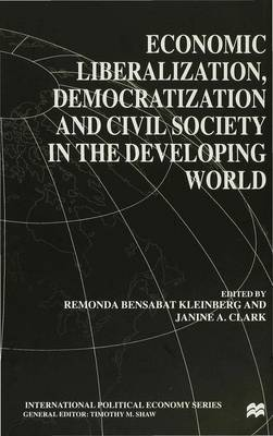 Economic Liberalization, Democratization and Civil Society in the Developing World - International Political Economy Series (Hardback)
