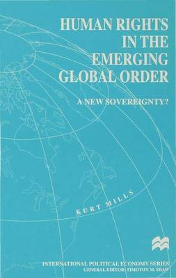 Human Rights in the Emerging Global Order: A New Sovereignty? - International Political Economy Series (Hardback)