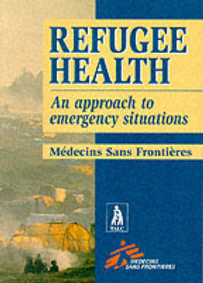 Refugee Health: An Approach to Emergency Situations (Paperback)