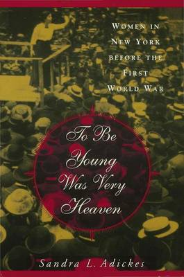 To To be Young Was Very Heaven: Women in New York Before the First World War (Hardback)