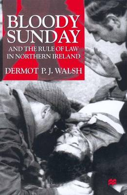 Bloody Sunday and the Rule of Law in Northern Ireland (Hardback)