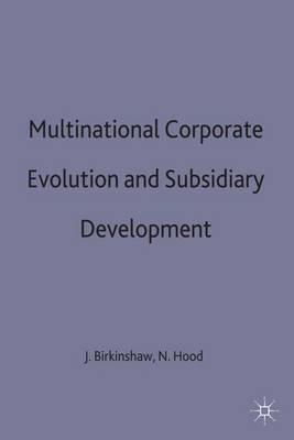 Multinational Corporate Evolution and Subsidiary Development (Hardback)