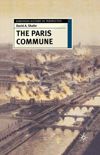 The Paris Commune: French Politics, Culture, and Society at the Crossroads of the Revolutionary Tradition and Revolutionary Socialism - European History in Perspective (Paperback)