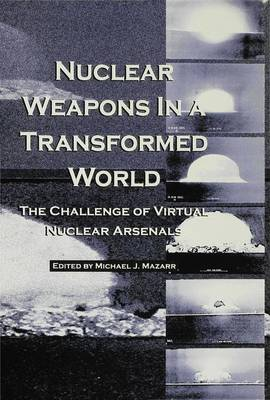Nuclear Weapons in a Transformed World: The Challenge of Virtual Nuclear Arsenals (Hardback)