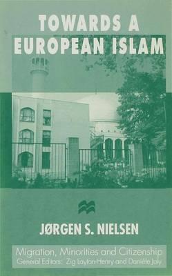 Towards a European Islam - Migration Minorities and Citizenship (Hardback)