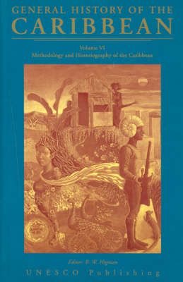 UNESCO General History of the Caribbean: General History of the Caribbean Methodology and Historiography of the Caribbean v. 6 - General History of the Caribbean (Hardback)
