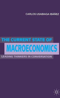 The Current State of Macroeconomics: Leading Thinkers in Conversation (Hardback)