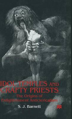 Idol Temples and Crafty Priests: The Origins of Enlightenment Anticlericalism (Hardback)