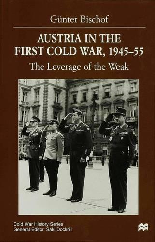 Austria in the First Cold War, 1945-55: The Leverage of the Weak - Cold War History (Hardback)