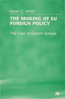 The Making of EU Foreign Policy: The Case of Eastern Europe (Hardback)