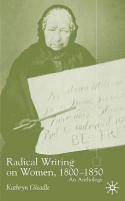 Radical Writing on Women, 1800-1850: An Anthology (Hardback)