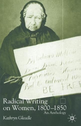 Radical Writing on Women, 1800-1850: An Anthology (Paperback)