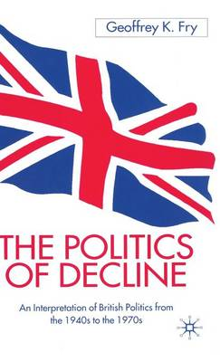 The Politics of Decline: An Interpretation of British Politics from the 1940s to the 1970s (Hardback)