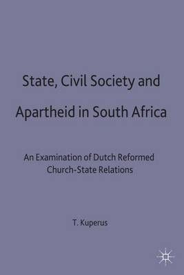 State, Civil Society and Apartheid in South Africa: An Examination of Dutch Reformed Church-State Relations (Hardback)
