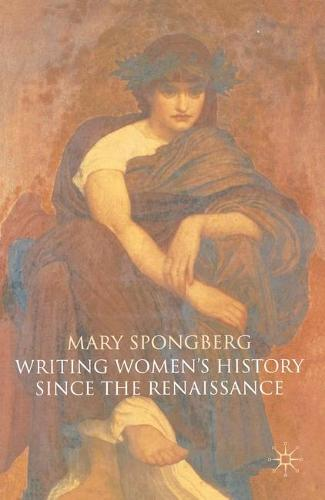 Writing Women's History Since the Renaissance (Hardback)