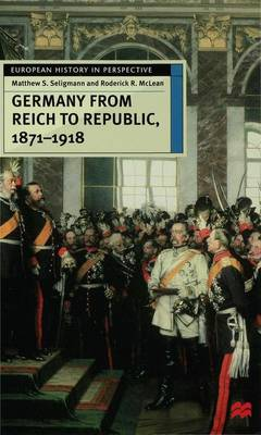 Germany from Reich to Republic, 1871-1918: Politics, Hierarchy and Elites - European History in Perspective (Hardback)