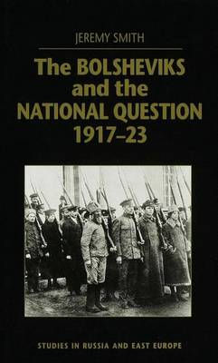The Bolsheviks and the National Question, 1917-23 - Studies in Russia and East Europe (Hardback)