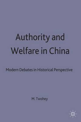 Authority and Welfare in China: Modern Debates in Historical Perspective - Studies on the Chinese Economy (Hardback)