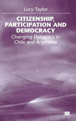Citizenship, Participation and Democracy: Changing Dynamics in Chile and Argentina (Hardback)