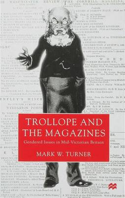 Trollope and the Magazines: Gendered Issues in Mid-Victorian Britain (Hardback)