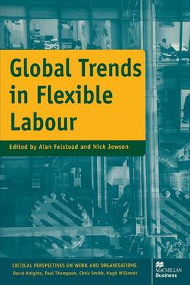 Global Trends in Flexible Labour - Critical Perspectives on Work and Organisations (Paperback)